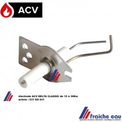électrode d'allumage ionisation ACV 537 DX 031 pour chaudière DELTA CLASSIC DE 15 à 30 Kw , bougie de contrôle flamme