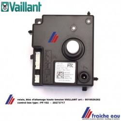 bloc de commande allumeur ,PF-102 relais avec transfo haute tension intégré VAILLANT 0010026282, sécurité d'allumage