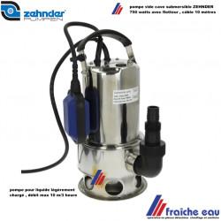 pompe vide cave submersible ZEHNDER 750 watts inox , pour eau légèrement chargée, fonctionnement automatique avec flotteur